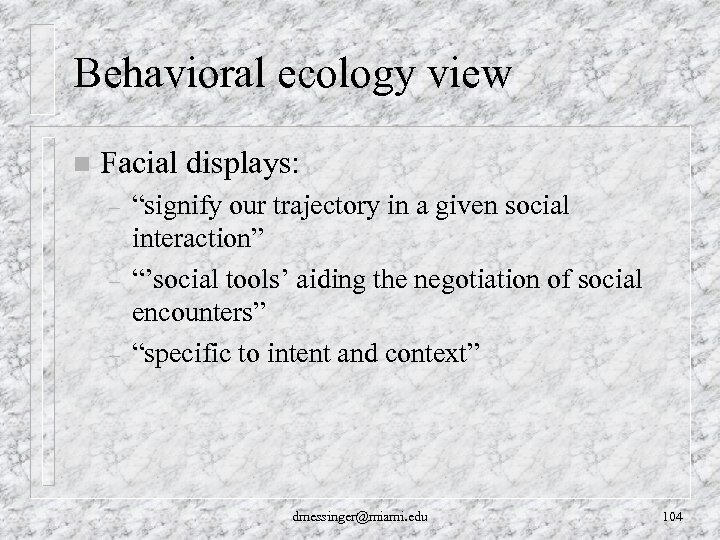 "Behavioral ecology view n Facial displays: – – – ""signify our trajectory in a"