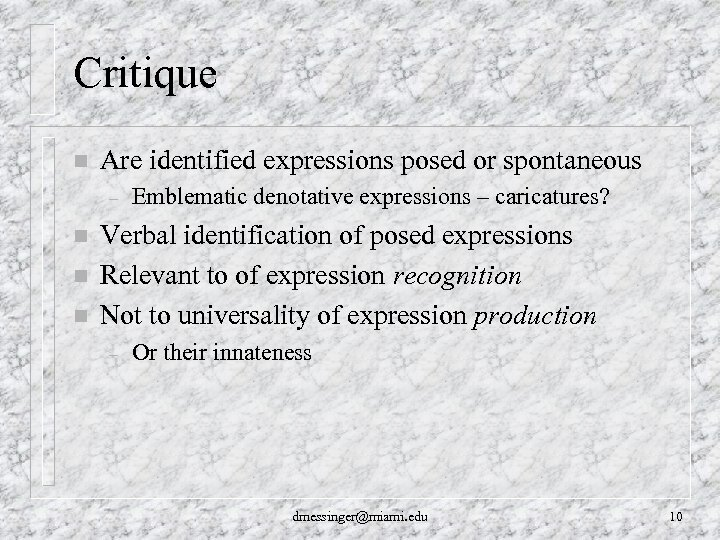 Critique n Are identified expressions posed or spontaneous – n n n Emblematic denotative