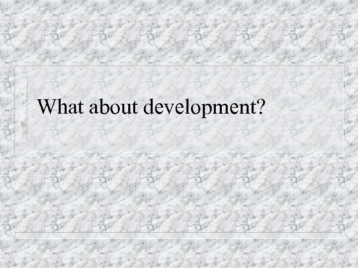 What about development?