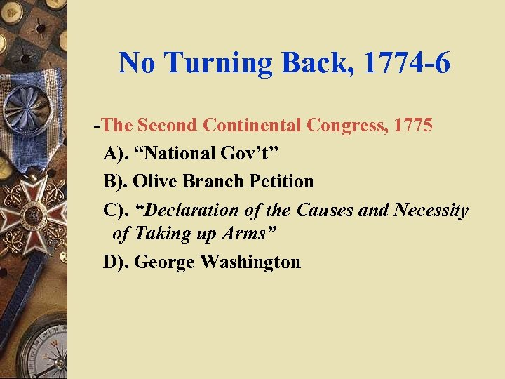 """No Turning Back, 1774 -6 -The Second Continental Congress, 1775 A). """"National Gov't"""" B)."""