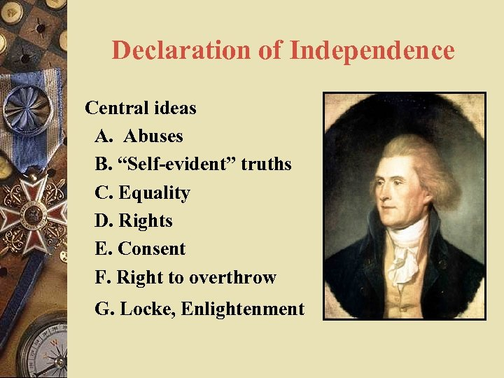 """Declaration of Independence Central ideas A. Abuses B. """"Self-evident"""" truths C. Equality D. Rights"""