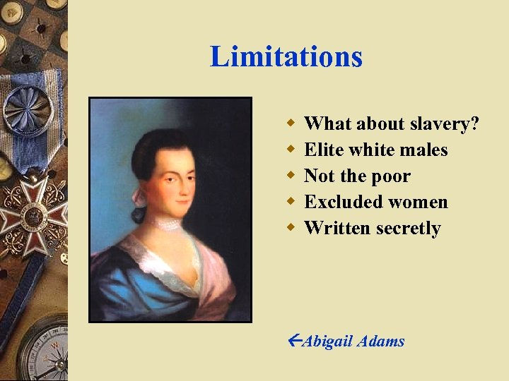 Limitations w w w What about slavery? Elite white males Not the poor Excluded