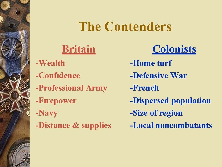 The Contenders Britain -Wealth -Confidence -Professional Army -Firepower -Navy -Distance & supplies Colonists -Home