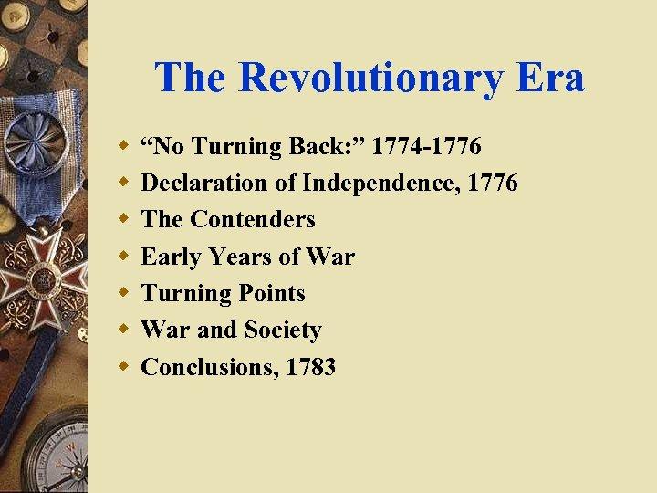 """The Revolutionary Era w w w w """"No Turning Back: """" 1774 -1776 Declaration"""