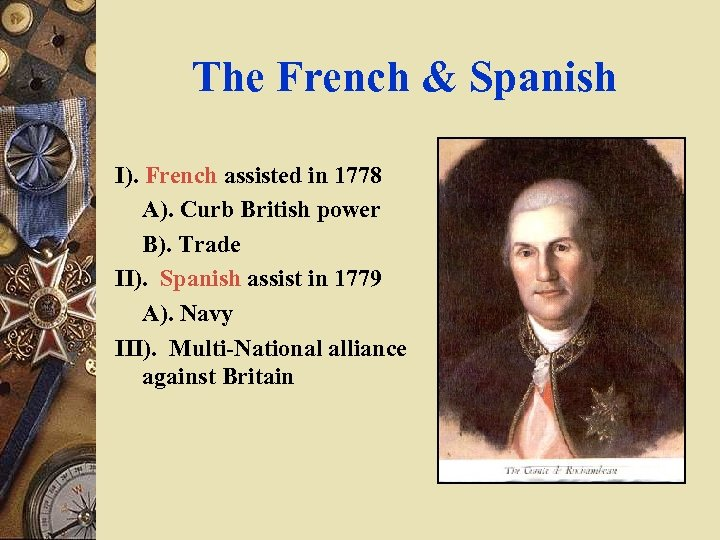 The French & Spanish I). French assisted in 1778 A). Curb British power B).