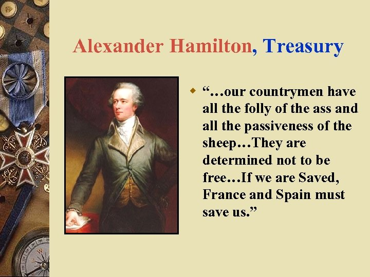 """Alexander Hamilton, Treasury w """"…our countrymen have all the folly of the ass and"""