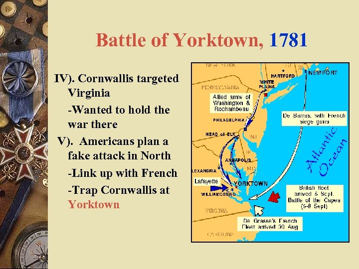 Battle of Yorktown, 1781 IV). Cornwallis targeted Virginia -Wanted to hold the war there