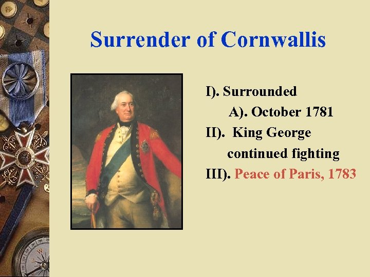 Surrender of Cornwallis I). Surrounded A). October 1781 II). King George continued fighting III).