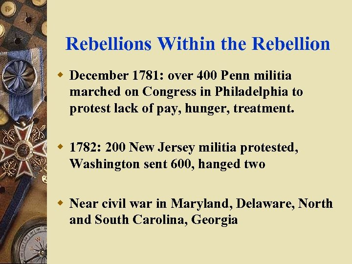 Rebellions Within the Rebellion w December 1781: over 400 Penn militia marched on Congress