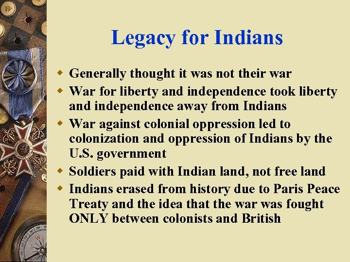 Legacy for Indians w Generally thought it was not their war w War for