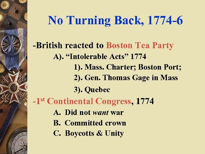 """No Turning Back, 1774 -6 -British reacted to Boston Tea Party A). """"Intolerable Acts"""""""