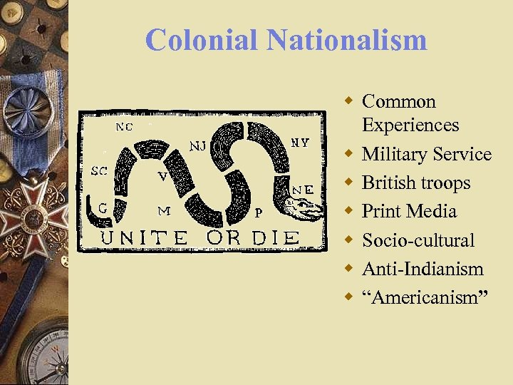 Colonial Nationalism w Common Experiences w Military Service w British troops w Print Media