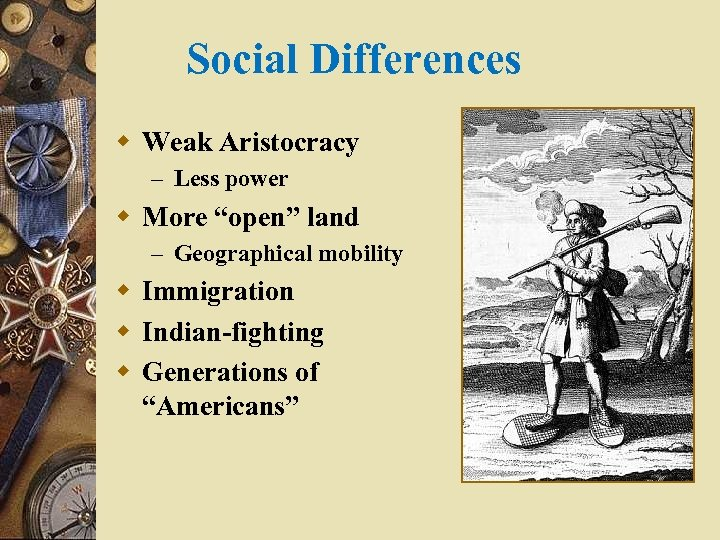 """Social Differences w Weak Aristocracy – Less power w More """"open"""" land – Geographical"""