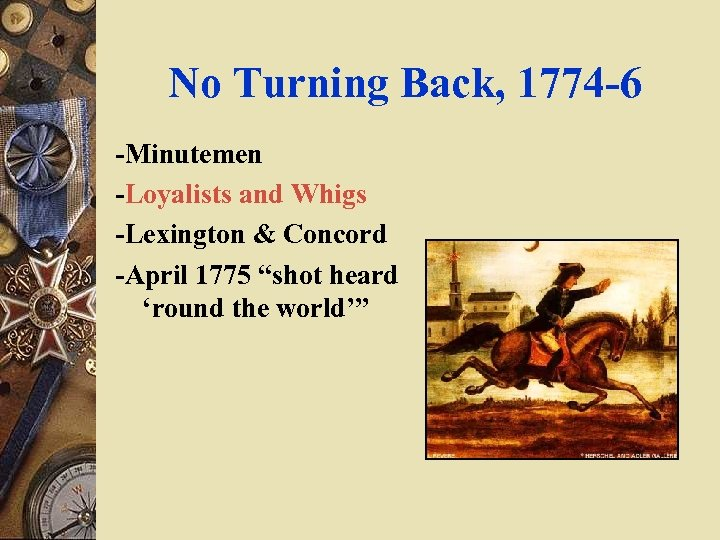 No Turning Back, 1774 -6 -Minutemen -Loyalists and Whigs -Lexington & Concord -April 1775