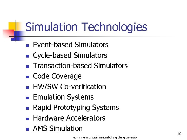 Simulation Technologies n n n n n Event-based Simulators Cycle-based Simulators Transaction-based Simulators Code