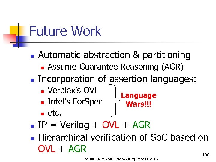 Future Work n Automatic abstraction & partitioning n n Incorporation of assertion languages: n