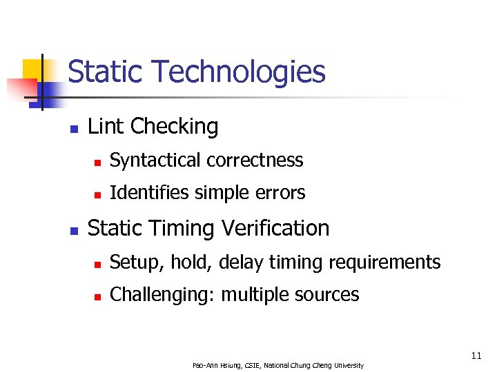 Static Technologies n Lint Checking n n n Syntactical correctness Identifies simple errors Static