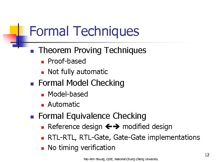 Formal Techniques n Theorem Proving Techniques n n n Formal Model Checking n n