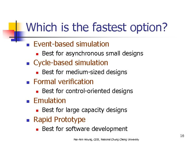 Which is the fastest option? n Event-based simulation n n Cycle-based simulation n n