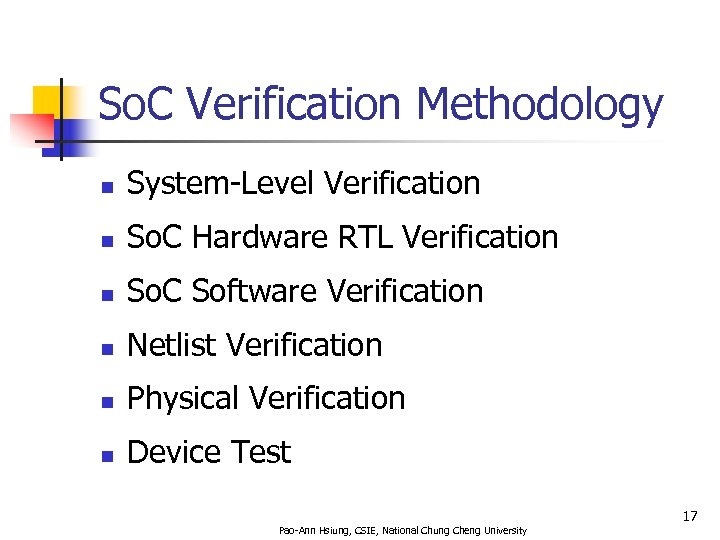 So. C Verification Methodology n System-Level Verification n So. C Hardware RTL Verification n