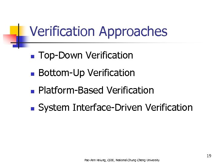 Verification Approaches n Top-Down Verification n Bottom-Up Verification n Platform-Based Verification n System Interface-Driven