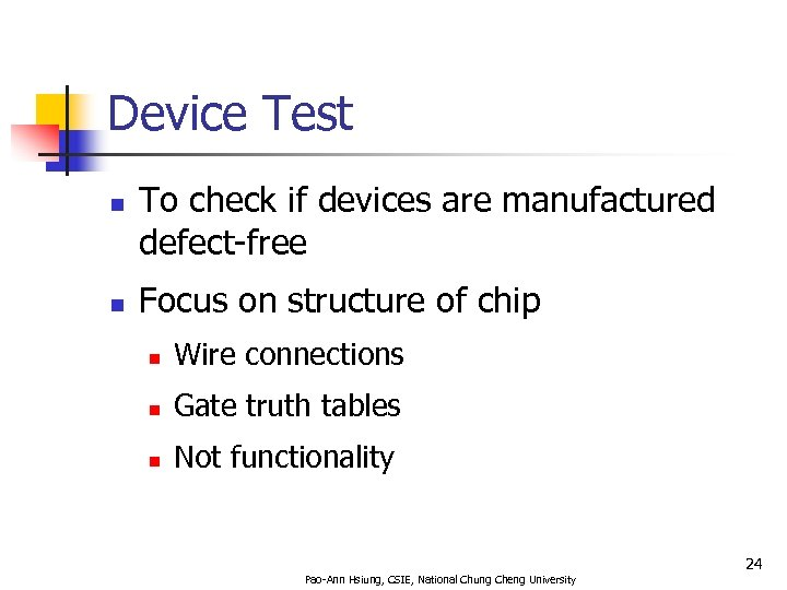 Device Test n n To check if devices are manufactured defect-free Focus on structure