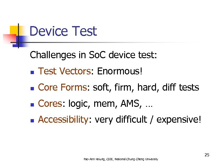 Device Test Challenges in So. C device test: n Test Vectors: Enormous! n Core