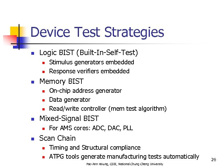 Device Test Strategies n Logic BIST (Built-In-Self-Test) n n n Memory BIST n n