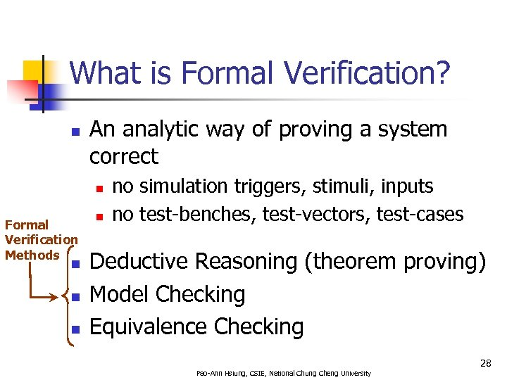 What is Formal Verification? n An analytic way of proving a system correct n
