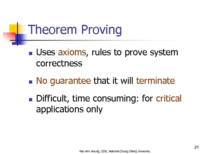 Theorem Proving n n n Uses axioms, rules to prove system correctness No guarantee
