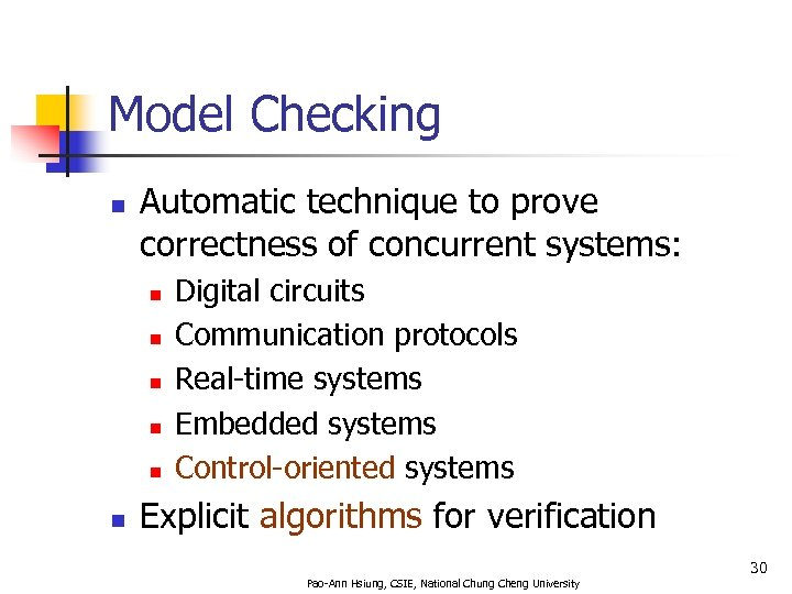 Model Checking n Automatic technique to prove correctness of concurrent systems: n n n