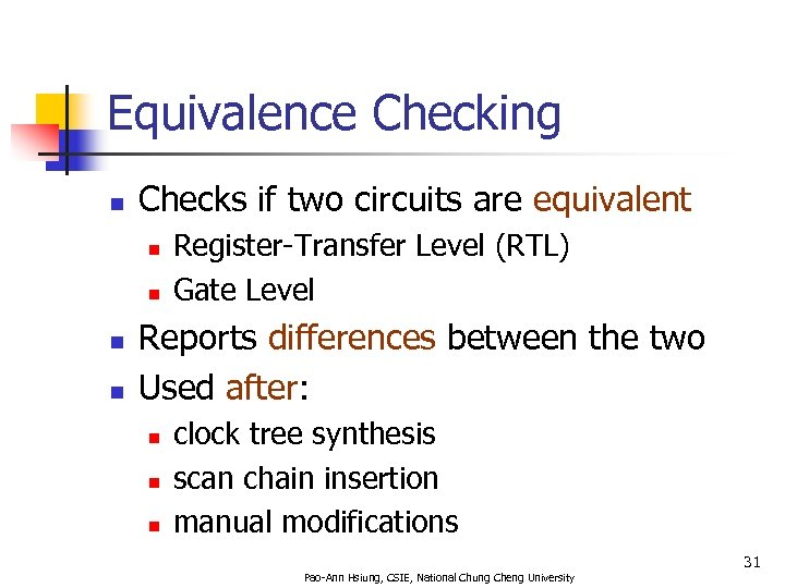 Equivalence Checking n Checks if two circuits are equivalent n n Register-Transfer Level (RTL)