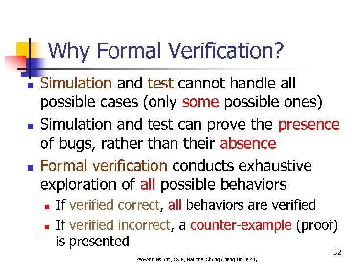 Why Formal Verification? n n n Simulation and test cannot handle all possible cases