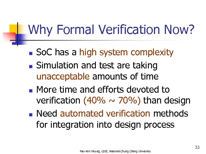Why Formal Verification Now? n n So. C has a high system complexity Simulation