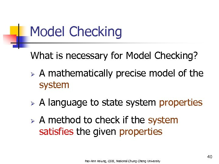 Model Checking What is necessary for Model Checking? Ø Ø Ø A mathematically precise