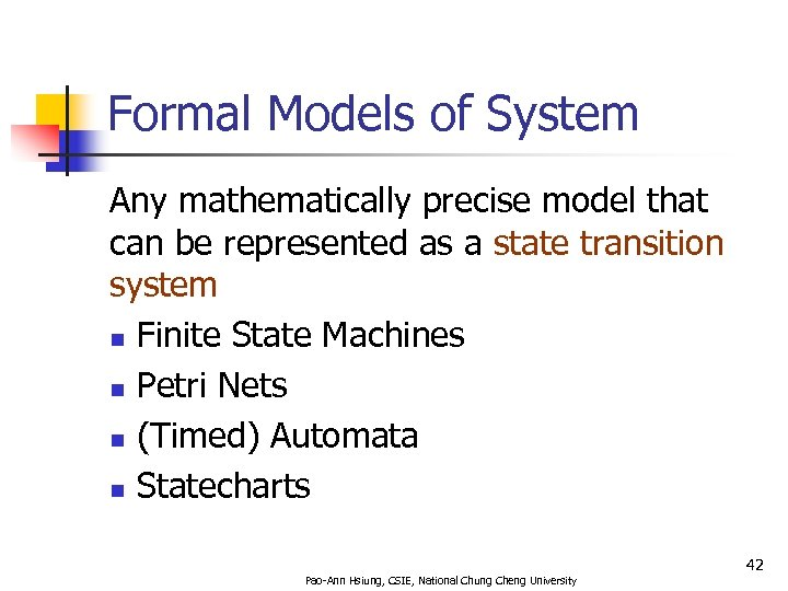 Formal Models of System Any mathematically precise model that can be represented as a