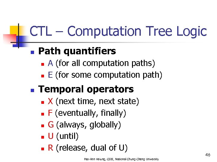 CTL – Computation Tree Logic n Path quantifiers n n n A (for all