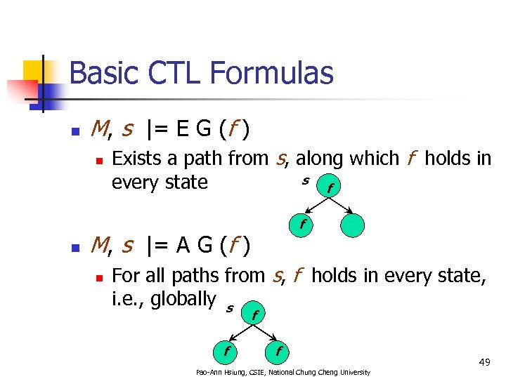 Basic CTL Formulas n M, s |= E G (f ) n n Exists