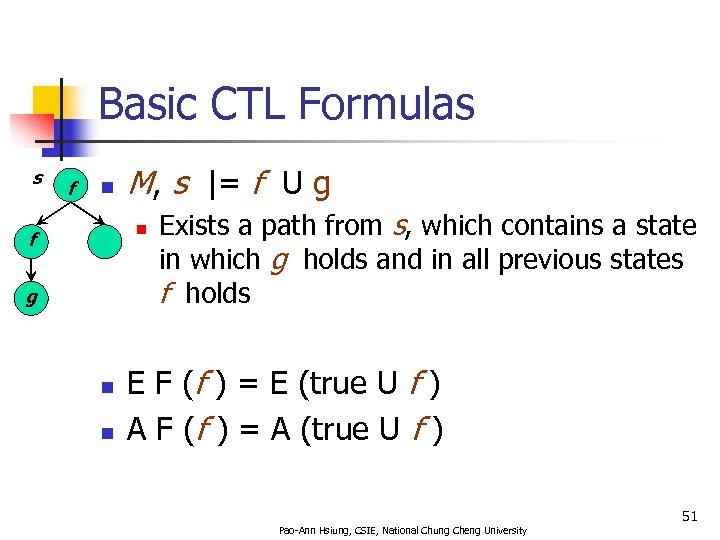 Basic CTL Formulas s f n M, s |= f U g n f