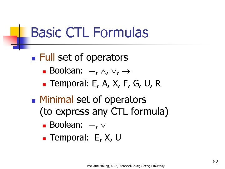 Basic CTL Formulas n Full set of operators n n n Boolean: , ,