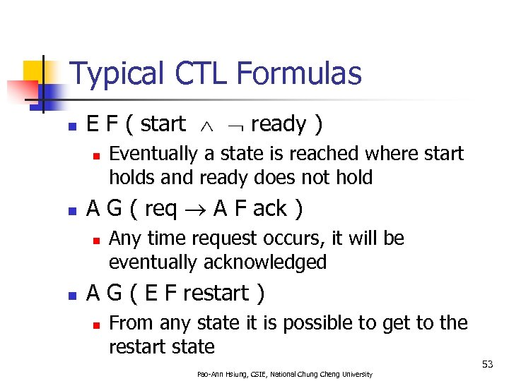 Typical CTL Formulas n E F ( start ready ) n n A G