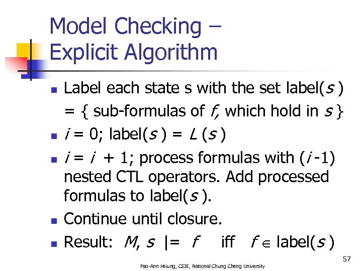 Model Checking – Explicit Algorithm n n n Label each state s with the