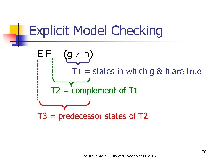 Explicit Model Checking E F (g h) T 1 = states in which g