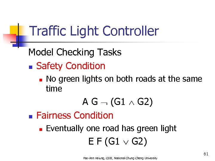 Traffic Light Controller Model Checking Tasks n Safety Condition n n No green lights