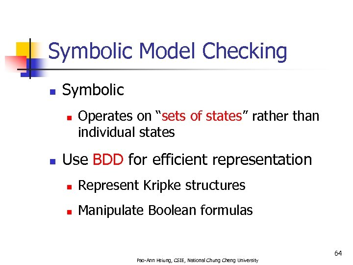 "Symbolic Model Checking n Symbolic n n Operates on ""sets of states"" rather than"