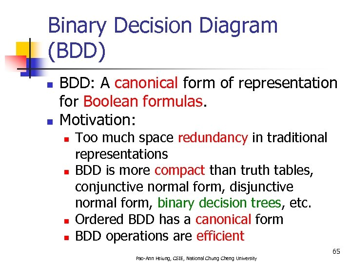 Binary Decision Diagram (BDD) n n BDD: A canonical form of representation for Boolean