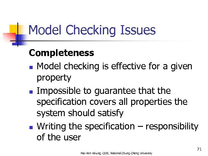 Model Checking Issues Completeness n Model checking is effective for a given property n