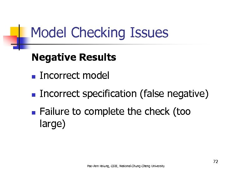 Model Checking Issues Negative Results n Incorrect model n Incorrect specification (false negative) n