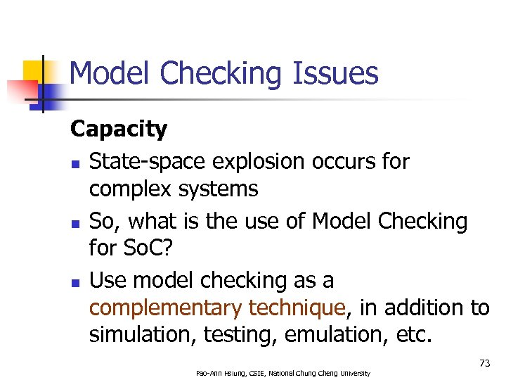 Model Checking Issues Capacity n State-space explosion occurs for complex systems n So, what