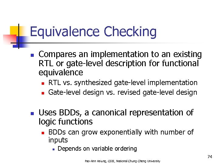 Equivalence Checking n Compares an implementation to an existing RTL or gate-level description for